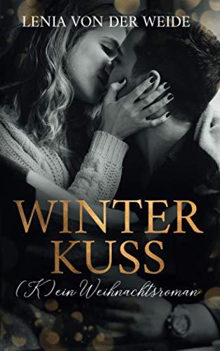Winter Kuss (K)ein Weihnachtsroman: Liebesroman zu Weihnachten