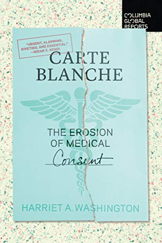 Compare Textbook Prices for Carte Blanche: The Erosion of Medical Consent 1 Edition ISBN 9781734420722 by Washington, Harriet A.