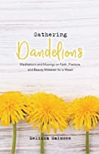 Gathering Dandelions: Meditations and Musings on Faith, Fracture, and Beauty Mistaken for a Weed