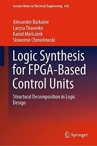 Compare Textbook Prices for Logic Synthesis for FPGA-Based Control Units: Structural Decomposition in Logic Design Lecture Notes in Electrical Engineering 1st ed. 2020 Edition ISBN 9783030382940 by Barkalov, Alexander,Titarenko, Larysa,Mielcarek, Kamil,Chmielewski, Sławomir