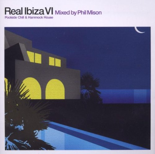 Real Ibiza Vol.6: Poolside Chill & Hammock House - Compiled & Mixed By Phil Mison