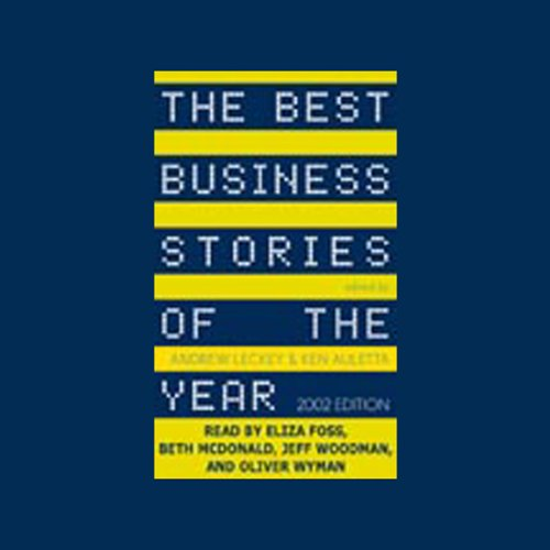 The Best Business Stories of the Year, 2002 Edition                   By:                                                                                                                                 Andrew Leckey,                                                                                        Ken Auletta,                                                                                        editors                               Narrated by:                                                                                                                                 Eliza Foss,                                                                                        Beth McDonald,                                                                                        Jeff Woodman,                   and others                 Length: 16 hrs and 31 mins     35 ratings     Overall 3.4