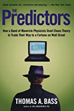 The Predictors: How a Band of Maverick Physicists Used Chaos Theory to Trade Their Way to a Fortune on Wall Street by Thomas A. Bass (2000-11-01)