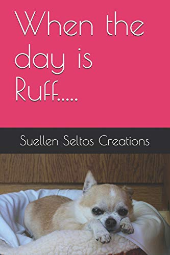 When the day is Ruff.....