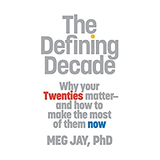 The Defining Decade     Why Your Twenties Matter - and How to Make the Most of Them Now              By:                                                                                                                                 Meg Jay                               Narrated by:                                                                                                                                 Meg Jay                      Length: 5 hrs and 28 mins     1,881 ratings     Overall 4.7