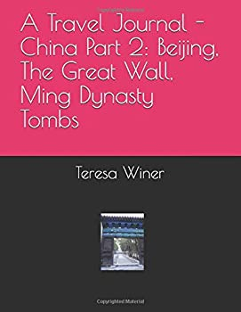 Paperback A Travel Journal - China Part 2: Beijing, The Great Wall, Ming Dynasty Tombs Book
