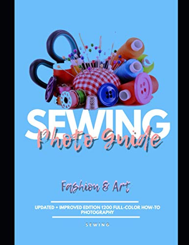 Sewing Picture Guide Updated + Improved Edition 1200 Full-color How-to Photography