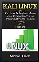 Kali Linux: Kali Linux for beginners learn about Penetration Testing Operating System + Ethical Hacking.