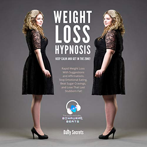 Weight Loss Hypnosis: Keep Calm and Get in the Zone! Rapid Weight Loss with Suggestions and Affirmations. Stop Emotional Eating, Beat Sugar Cravings, and Lose That Last Stubborn Fat!