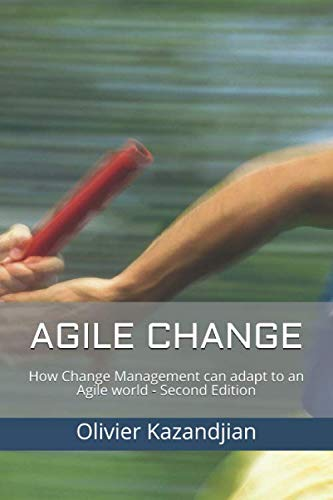 Agile Change: How Change Management can adapt to an Agile world - Second Edition