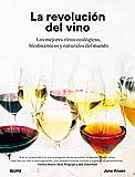 La revolución del vino: Una descripción en detalle de os mejores vinos ecológicos, biodinámicos...