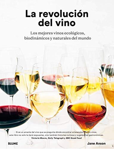 La revolución del vino: Una descripción en detalle de os mejores vinos ecológicos, biodinámicos y naturales del mundo