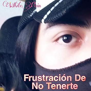 Frustración De No Tenerte (Demo)