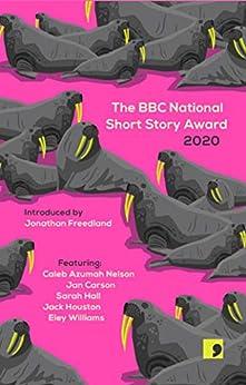 The BBC National Short Story Award 2020 by [Sarah Hall, Eley Williams, Jack Houston, Jan Carson, Caleb Azumah Nelson]