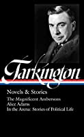 Booth Tarkington: Novels & Stories (LOA #319): The Magnificent Ambersons / Alice Adams / In the Arena: Stories of Political Life (The Library of America)