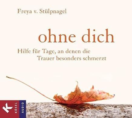 Ohne dich: Hilfe für Tage. an denen die Trauer besonders schmerzt - Hörbuch von Stülpnagel. Freya von (2012) Audio CD