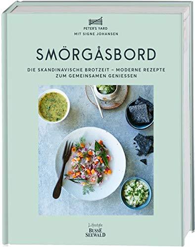 Smörgåsbord: Die skandinavische Brotzeit - moderne Rezepte zum gemeinsamen Genießen