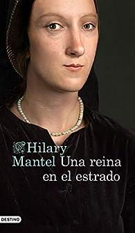 Una reina en el estrado par Hilary Mantel