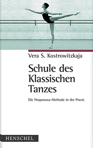 Schule des Klassischen Tanzes: Die Waganowa-Methode in der Praxis