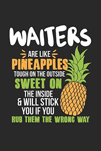 Waiters Are Like Pineapples. Tough On The Outside Sweet On The Inside: Kellner Ananas Notizbuch / Tagebuch / Heft mit Karierten Seiten. Notizheft mit ... Planer für Termine oder To-Do-Liste.