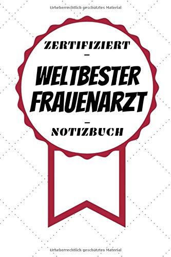 Notizbuch - Zertifiziert - Weltbester - Frauenarzt: Toller Kalender | A5 Format | Super Geschenkidee | 120 Linierte Seiten
