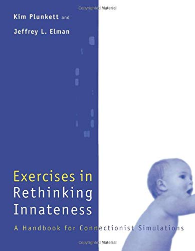 Exercises in Rethinking Innateness: A Handbook for Connectionist Simulations (Neural Network Modeling and Connectionism)