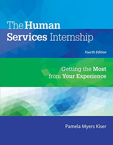 Compare Textbook Prices for The Human Services Internship: Getting the Most from Your Experience 4 Edition ISBN 9781305087347 by Kiser, Pamela Myers