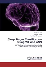 Sleep Stages Classification Using WT And ANN: MIT College of Engineering Pune, India   (Affiliated to University of Pune)