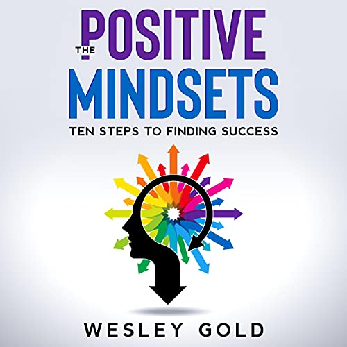 Listen The Positive Mindsets: Ten Steps to Finding Success audio book