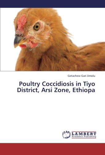 Poultry Coccidiosis in Tiyo District, Arsi Zone, Ethiopa