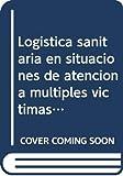 Cuaderno del Alumno Logística sanitaria en situaciones de atención a múltiples víctimas y catástrofes. Cualificaciones Profesionales (Fpe Formacion Empleo (cep))