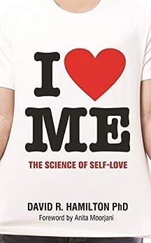 I Heart Me: The Science of Self-Love by [David Hamilton]