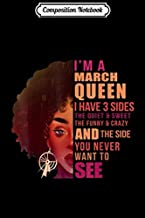 Composition Notebook: I'm A March Queen I Have 3 Sides Birthday Girl Journal/Notebook Blank Lined Ruled 6x9 100 Pages