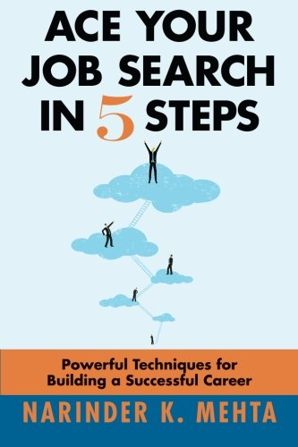 Ace Your Job Search in Five Steps: Powerful Techniques for Building a Successful Career