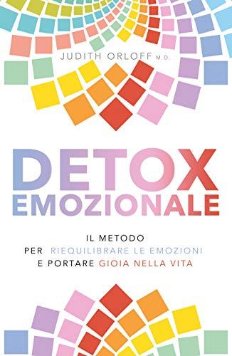 Detox emozionale. Il metodo per riequilibrare le emozioni e portare gioia nella vita