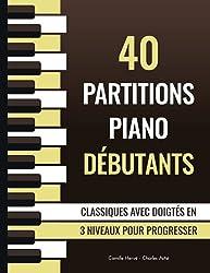 40 Partitions Piano Débutants - Classiques avec doigtés en 3 niveaux pour progresser: Morceaux faciles et simplifiés de Bach, Chopin, Beethoven etc.
