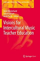 Visions for Intercultural Music Teacher Education (Landscapes: the Arts, Aesthetics, and Education, 26)