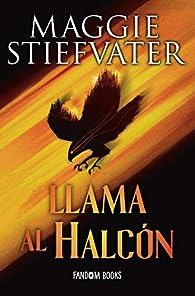 Llama al halcón: Trilogía de los soñadores. Libro 1 par Maggie Stiefvater