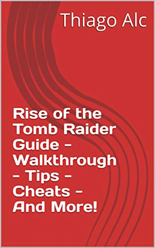 Rise of the Tomb Raider Guide - Walkthrough - Tips - Cheats - And More! (English Edition)