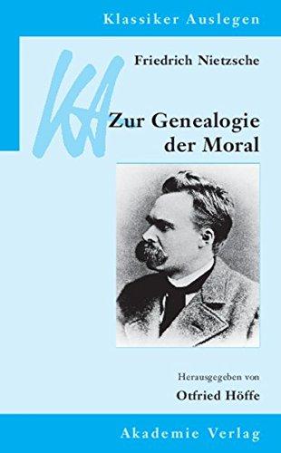 Friedrich Nietzsche: Genealogie der Moral (Klassiker Auslegen, 29, Band 29)