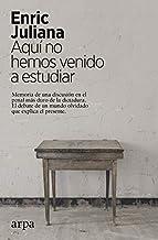 Aquí no hemos venido a estudiar: Memoria de una discusión en el penal más duro de la dictadura. El debate de un mundo olvidado que explica el presente.