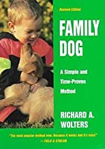 Richard A. Wolters: Family Dog : 16 Weeks to a Well-Mannered Dog--A Simple and Time-Proven Method (Hardcover - Revised Ed.); 1999 Edition