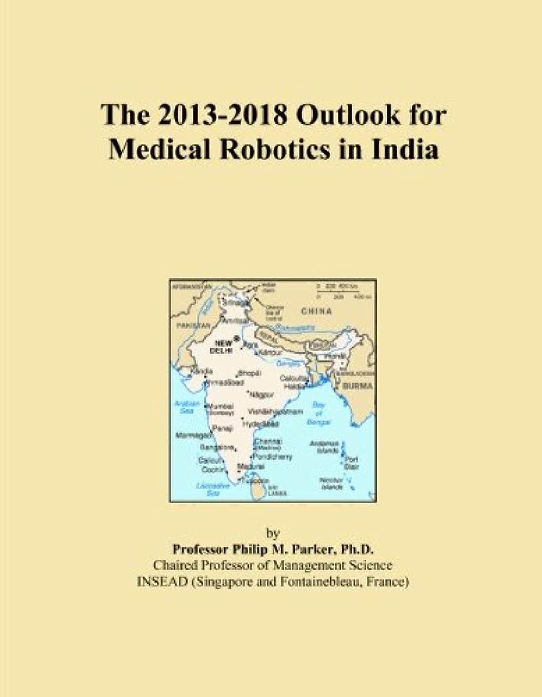 資格情報不名誉な過半数The 2013-2018 Outlook for Medical Robotics in India