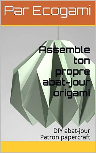 Assemble ton propre abat-jour origami: DIY abat-jour | Patron papercraft (Ecogami / sculpture en papier t. 121) (French Edition)