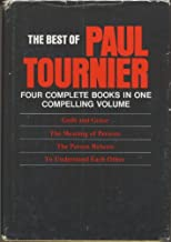 The Best of Paul Tournier Four Complete Books in One Compelling Volume Guilt and Grace The Meaning of Persons The Person Reborn To Understand Each Other