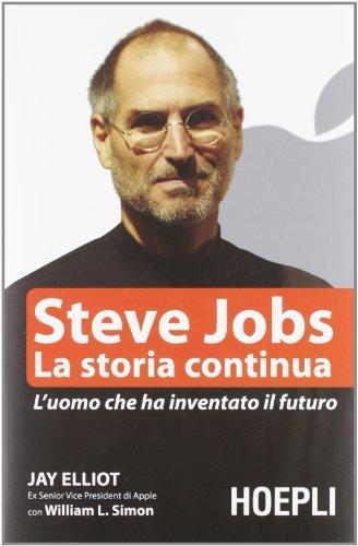 Steve Jobs. La storia continua. L'uomo che ha inventato il futuro