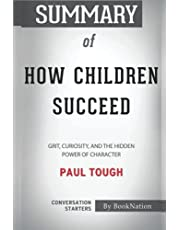 Summary of How Children Succeed: Grit, Curiosity, and the Hidden Power of Character by Paul Tough: Conversation Starters