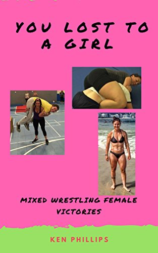 You Lost to a Girl: Mixed Wrestling Female Victories (English Edition)