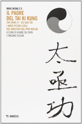 Il padre del Tai Ki Kung. Chi Song Zi, Siu Gao Tin. I nove piccoli cieli del maestro del Pino Rosso (Verso l'Himalaya)
