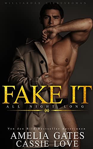Fake It - All night long: Liebesroman von [Amelia Gates, Cassie Love]